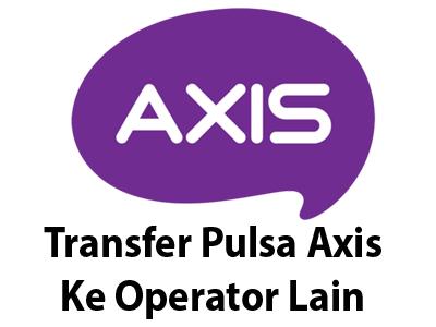 cara transfer pulsa axis ke operator lain